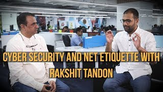 Cyber security and net etiquette with Rakshit Tandon