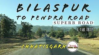 BILASPUR TO PENDRA ROAD ||AMARKANTAK HILLS || A CAR TRIP WITH SUPERB ROAD || CHHATISGARH