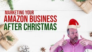MARKETING YOUR AMAZON BUSINESS AFTER CHRISTMAS