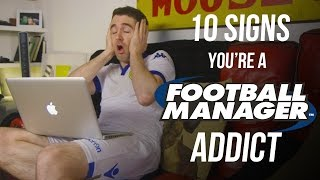 FM17 - 10 Signs You're a Football Manager Addict