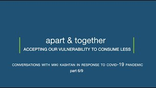 Apart and Together: Accepting our Vulnerability to Consume Less - part 6