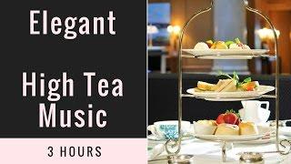 High Tea, High Tea Party with High Tea Music: Best 2 hours of High Tea Music