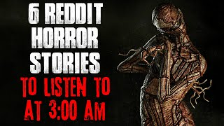 6 Reddit Horror Stories To Listen To At 3:00 AM | Creepscast