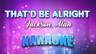 Jackson, Alan - That'd Be Alright (Karaoke & Lyrics)