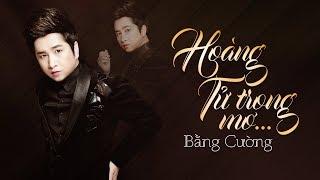 HOÀNG TỬ TRONG MƠ (remix) - BẰNG CƯỜNG   NHẠC TRỮ TÌNH SÔI ĐỘNG HAY NHẤT MV HD