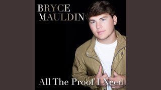 Bryce Mauldin All The Proof I Need