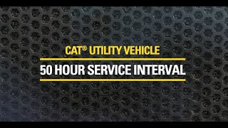 50 Hour Service Interval on the Cat® Utility Vehicles