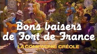 La Compagnie Créole - Bons Baisers De Fort De France