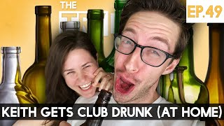 Keith Gets Club Drunk (At Home) - The TryPod Ep. 49