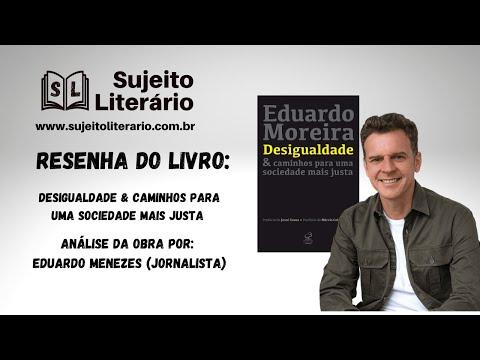 Desigualdade e caminhos para uma sociedade mais justa, de Eduardo Moreira - resenha