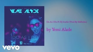 Yemi Alade - Do As I Do (AUDIO) ft. DJ ARAFAT