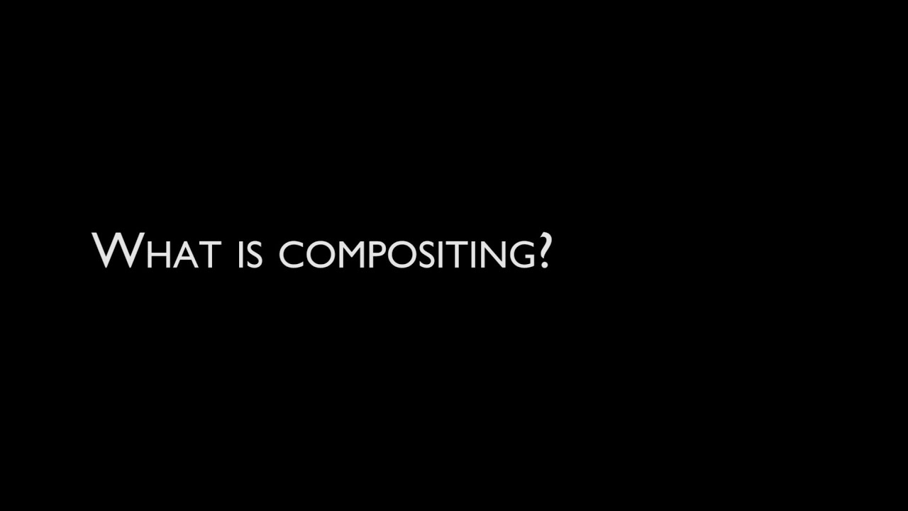 What is Compositing?