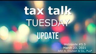 Tax Talk Tuesday 3-23-21 UPDATE