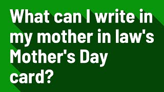 What can I write in my mother in law's Mother's Day card?