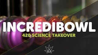 Incredibowl Takeover // 420 Science Club