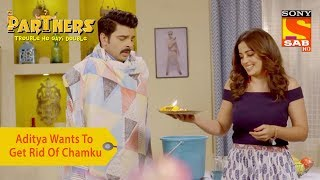 Your Favorite Character | Aditya Wants To Get Rid Of Chamku | Partners Trouble Ho Gayi Double