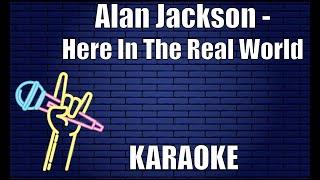 Alan Jackson – Here In The Real World (Karaoke)