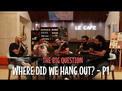 SnG: Where did we hang out? - Part 1 | The Big Question Ep 51 | Video Podcast
