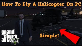 Gta Online | Simple How To Fly A Helicopter On PC