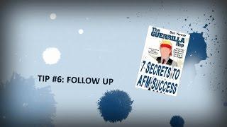 Tip #6: Follow Up - 7 SECRETS TO AFM SUCCESS