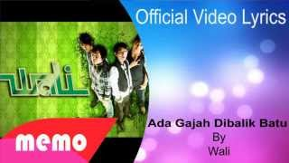 Ada Gajah Dibalik Batu - Wali ( Official Video Lyrics)