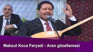 Maksut  Koca Feryadi--Aran gözəlləməsi --Könül Körpümüzdə