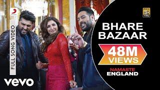 Bhare Bazaar Full Video - Namaste England|Arjun Kapoor, Parineeti|Badshah|Vishal & Payal