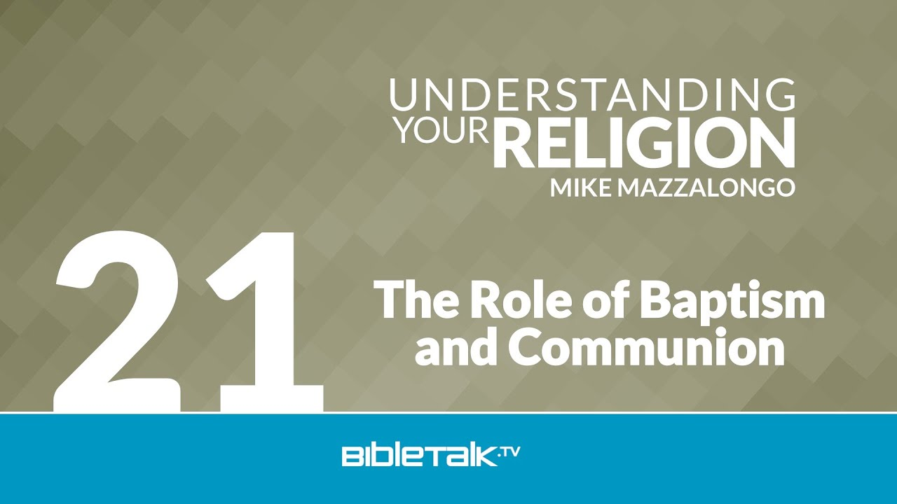 21. The Role of Baptism and Communion