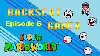 Super Mario World - Episode 6 (Backseat Gamer)
