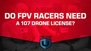 Do FPV racers need a 107 drone license? - Ask Drone U