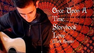 Once Upon A Time... Storybook love - Mark Knopfler cover