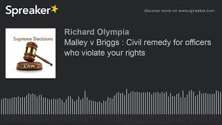 Malley v Briggs : Civil remedy for officers who violate your rights (made with Spreaker)