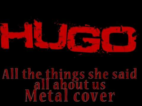 Hugo All The Things She Saidall About Us Tatu Metal Version