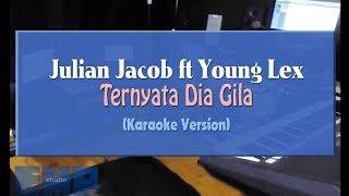 Julian Jacob Ft Young Lex   Ternyata Dia Gila (KARAOKE TANPA VOCAL)