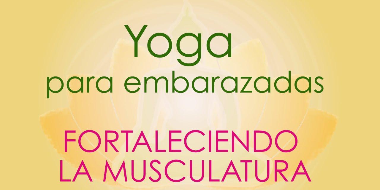 YOGA PARA  EMBARAZADAS -  FORTALECIENDO LA MUSCULATURA