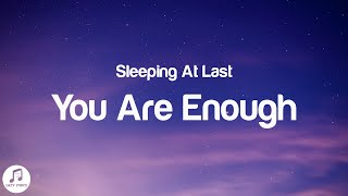 "Sleeping At Last - You Are Enough (Lyrics) ""You're enough I promise you're enough"" Tiktok"
