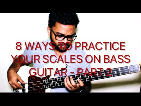 8 WAYS TO PRACTICE YOUR SCALES ON BASS GUITAR - PART 2 (INTERMEDIATE TO ADVANCED)