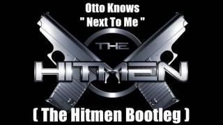 Otto Knows   Next To Me (The Hitmen Bootleg)