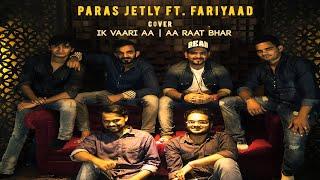 IK VAARI AA | AA RAAT BHAR | ARIJIT SINGH | COVER | PARAS JETLY Ft. FARIYAAD BAND