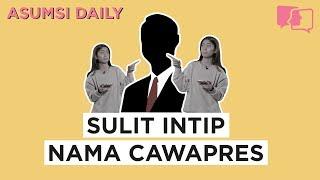 Sulit Intip Nama Cawapres - Asumsi Daily