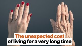 The unexpected cost of living for a very long time | Michael Dowling