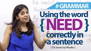 Using the word 'need' correctly - English Grammar lesson