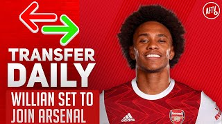 Willian Set To Join Arsenal | AFTV Transfer Daily