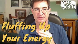 Fluffing Up Your Energy - Law of Attraction - Tapping with Brad Yates
