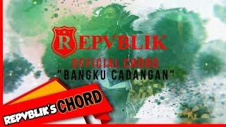 "REPVBLIK "" BANGKU CADANGAN "" (OFFICIAL CHORD GUITAR )"