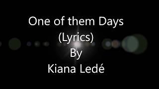 Kiana Ledé   One Of Them Days (Lyrics)
