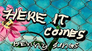 "Benny Sings – ""Here It Comes"""