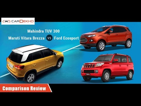 Ford EcoSport vs Mahindra TUV 3oo vs Maruti Vitara Brezza | Comparison Review | CarDekho.com