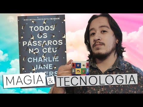 TODOS OS PÁSSAROS NO CÉU, é MAGIA e também TECNOLOGIA  | Mil Páginas