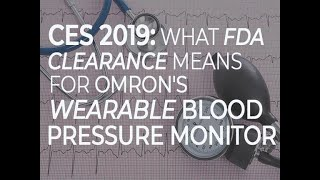 CES 2019: What FDA clearance means for Omron's wearable blood pressure monitor